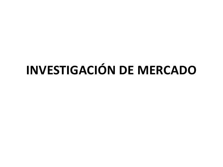 INVESTIGACIÓN DE MERCADO<br />