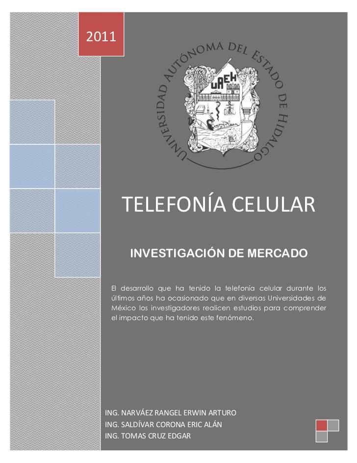 2011       TELEFONÍA CELULAR        INVESTIGACIÓN DE MERCADO   El desarrollo que ha tenido la telefonía celular durante lo...