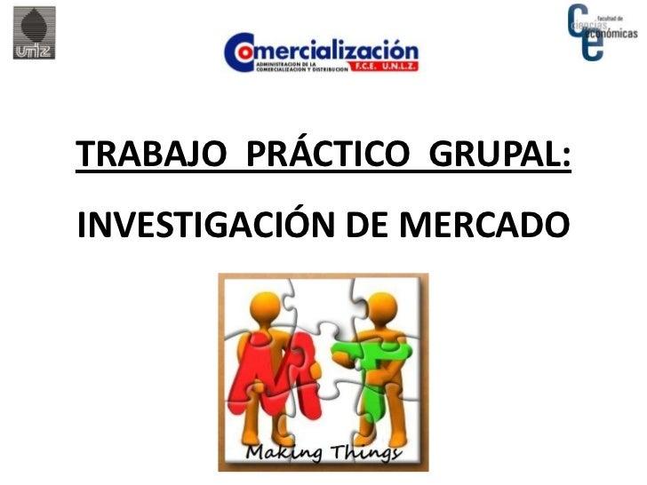 TRABAJO PRÁCTICO GRUPAL:INVESTIGACIÓN DE MERCADO