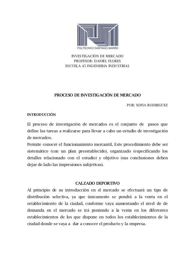 INVESTIGACIÓN DE MERCADO PROFESOR: DANIEL FLORES ESCUELA 45 INGENIERIA INDUSTRIAL PROCESO DE INVESTIGACIÓN DE MERCADO POR:...