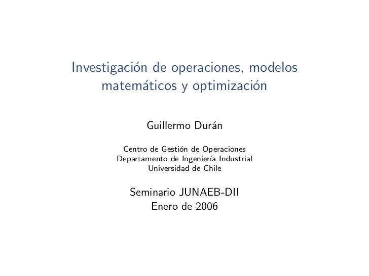 Investigaci´n de operaciones, modelos           o     matem´ticos y optimizaci´n             a                o           ...