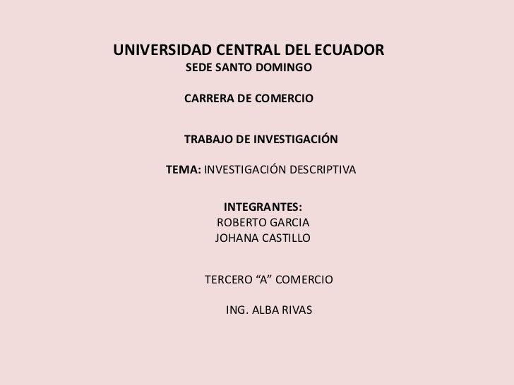 UNIVERSIDAD CENTRAL DEL ECUADOR<br />SEDE SANTO DOMINGO<br />CARRERA DE COMERCIO<br />TRABAJO DE INVESTIGACIÓN<br />TEMA: ...