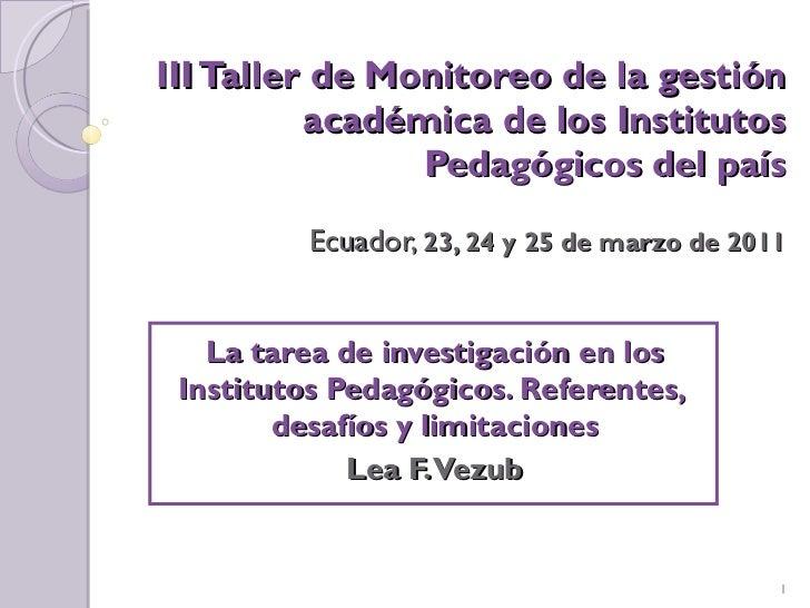 III Taller de Monitoreo de la gestión académica de los Institutos Pedagógicos del país Ecuador,  23, 24 y 25 de marzo de 2...