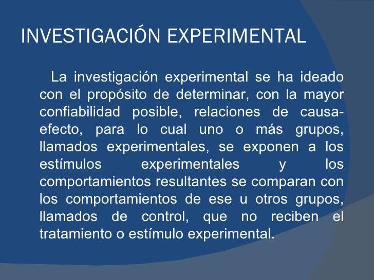 INVESTIGACIÓN EXPERIMENTAL <ul><li>La investigación experimental se ha ideado con el propósito de determinar, con la mayor...