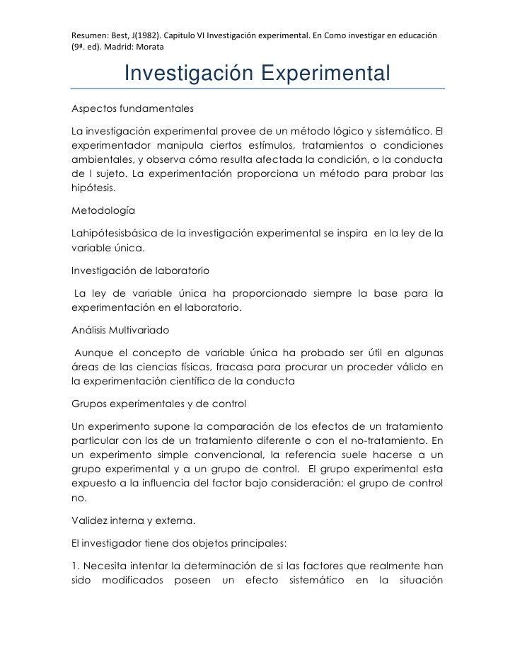Resumen: Best, J(1982). Capitulo VI Investigación experimental. En Como investigar en educación(9ª. ed). Madrid: Morata   ...