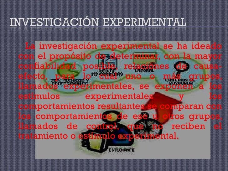 <ul><li>La investigación experimental se ha ideado con el propósito de determinar, con la mayor confiabilidad posible, rel...