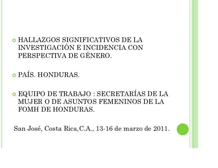 HALLAZGOS SIGNIFICATIVOS DE LA INVESTIGACIÓN E INCIDENCIA CON PERSPECTIVA DE GÉNERO. PAÍS. HONDURAS. EQUIPO DE TRABAJO : S...