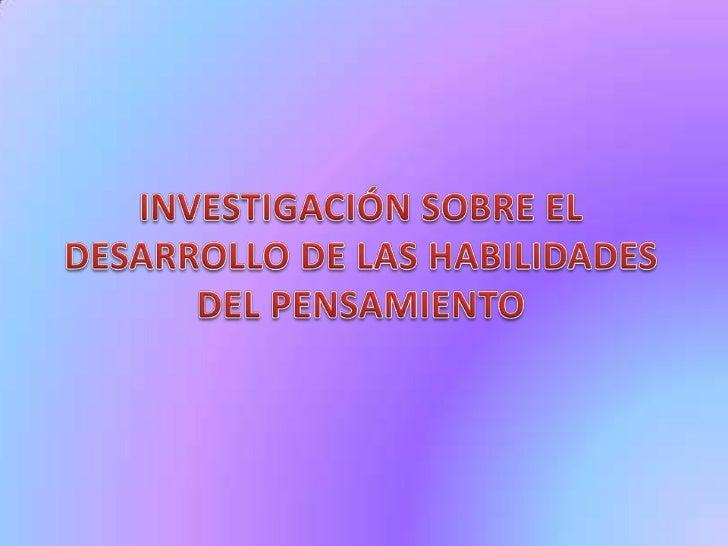 INVESTIGACIÓN SOBRE EL DESARROLLO DE LAS HABILIDADES DEL PENSAMIENTO<br />