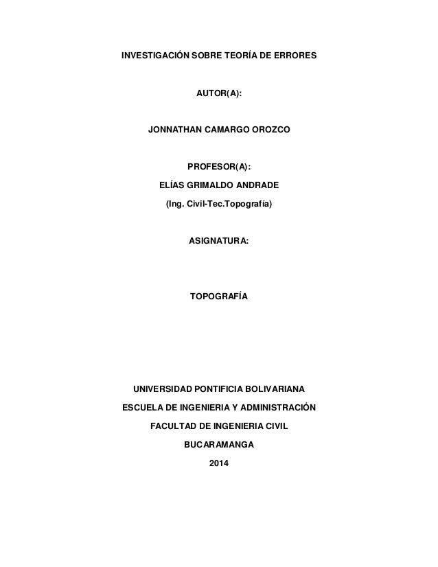 INVESTIGACIÓN SOBRE TEORÍA DE ERRORES AUTOR(A): JONNATHAN CAMARGO OROZCO PROFESOR(A): ELÍAS GRIMALDO ANDRADE (Ing. Civil-T...