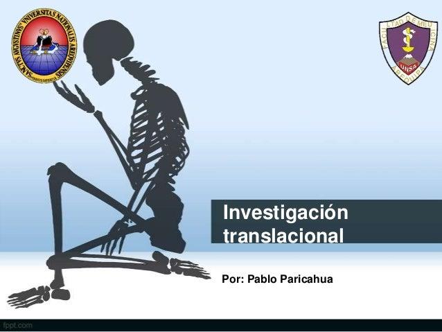 InvestigacióntranslacionalPor: Pablo Paricahua