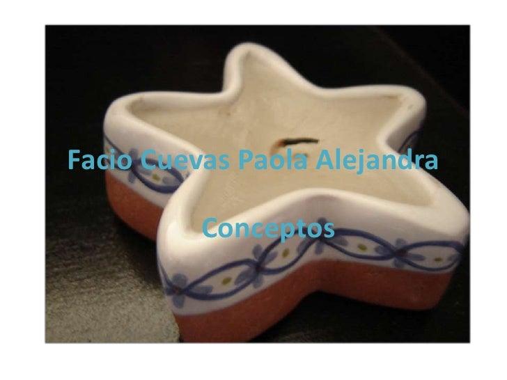 Facio Cuevas Paola Alejandra<br />Conceptos<br />