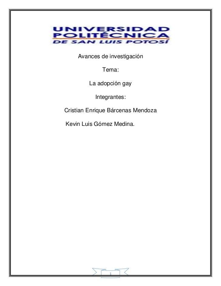 Avances de investigación<br />Tema:<br />La adopción gay<br />Integrantes:<br />Cristian Enrique Bárcenas Mendoza<br />Kev...