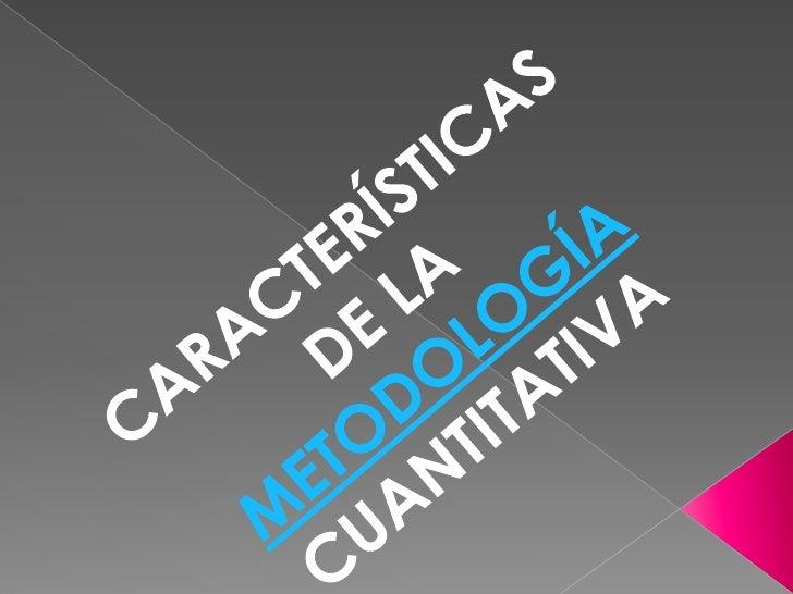 La Metodología Cuantitativa es aquellaque permite examinar los   datos de maneranumérica, especialmente   en el campo de l...