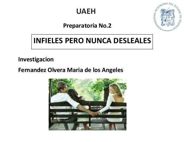 UAEH Preparatoria No.2  INFIELES PERO NUNCA DESLEALES Investigacion Fernandez Olvera Maria de los Angeles
