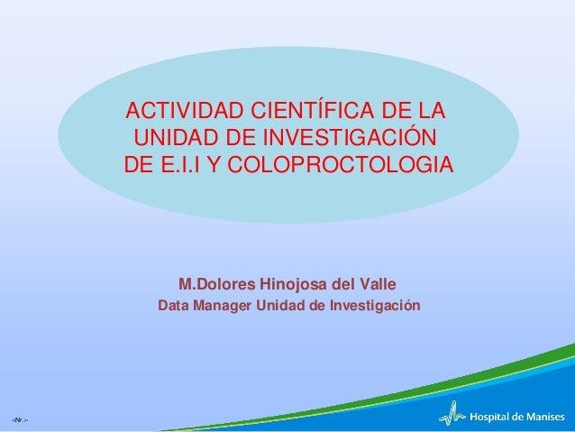 -‹Nr.›- ACTIVIDAD CIENTÍFICA DE LA UNIDAD DE INVESTIGACIÓN DE E.I.I Y COLOPROCTOLOGIA M.Dolores Hinojosa del Valle Data Ma...