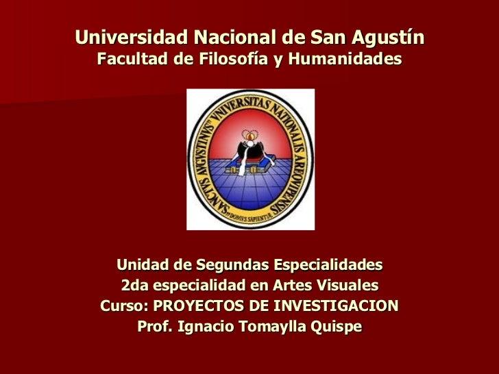 Universidad Nacional de San Agustín Facultad de Filosofía y Humanidades <ul><li>Unidad de Segundas Especialidades </li></u...
