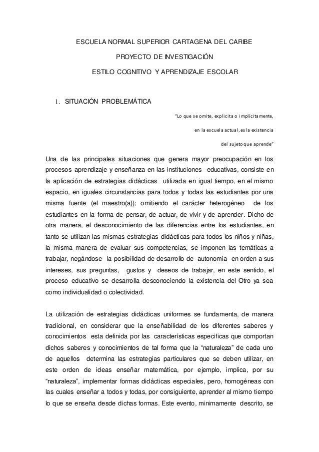 ESCUELA NORMAL SUPERIOR CARTAGENA DEL CARIBE PROYECTO DE INVESTIGACIÓN ESTILO COGNITIVO Y APRENDIZAJE ESCOLAR 1. SITUACIÓN...