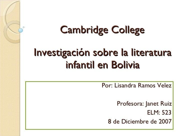 Cambridge College Por : Lisandra Ramos Velez Profesora: Janet Ruiz ELM: 523 8 de Diciembre de 2007 Investigación sobre la ...