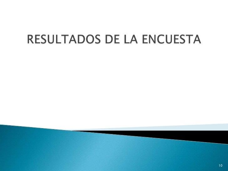 RESULTADOS DE LA ENCUESTA<br />10<br />