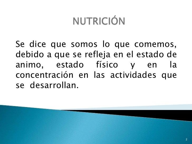 NUTRICIÓN<br />  Se dice que somos lo que comemos, debido a que se refleja en el estado de animo, estado físico y en la co...