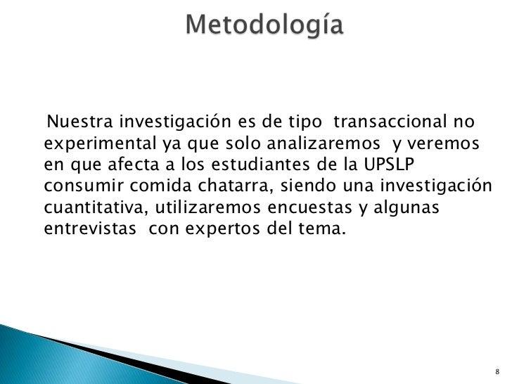 Nuestra investigación es de tipo  transaccional no experimental ya que solo analizaremos  y veremos  en que afecta a lo...