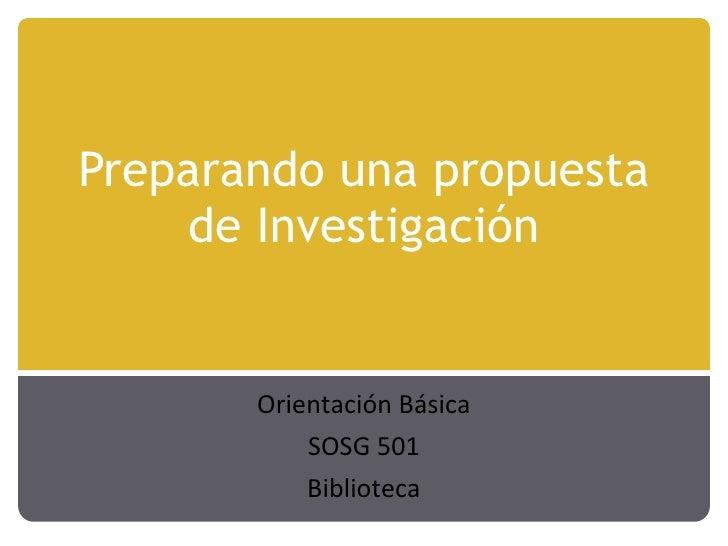 Preparando una propuesta de Investigación Orientación Básica SOSG 501 Biblioteca