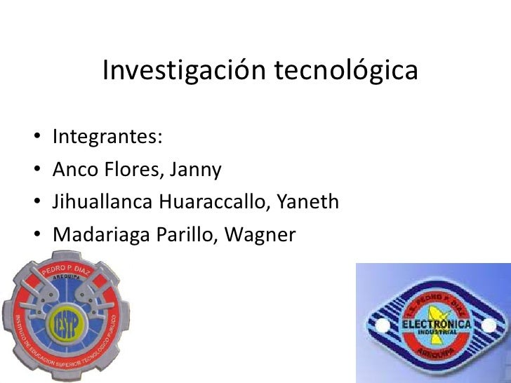 Investigación tecnológica<br />Integrantes: <br />Anco Flores, Janny<br />JihuallancaHuaraccallo, Yaneth<br />Madariaga Pa...