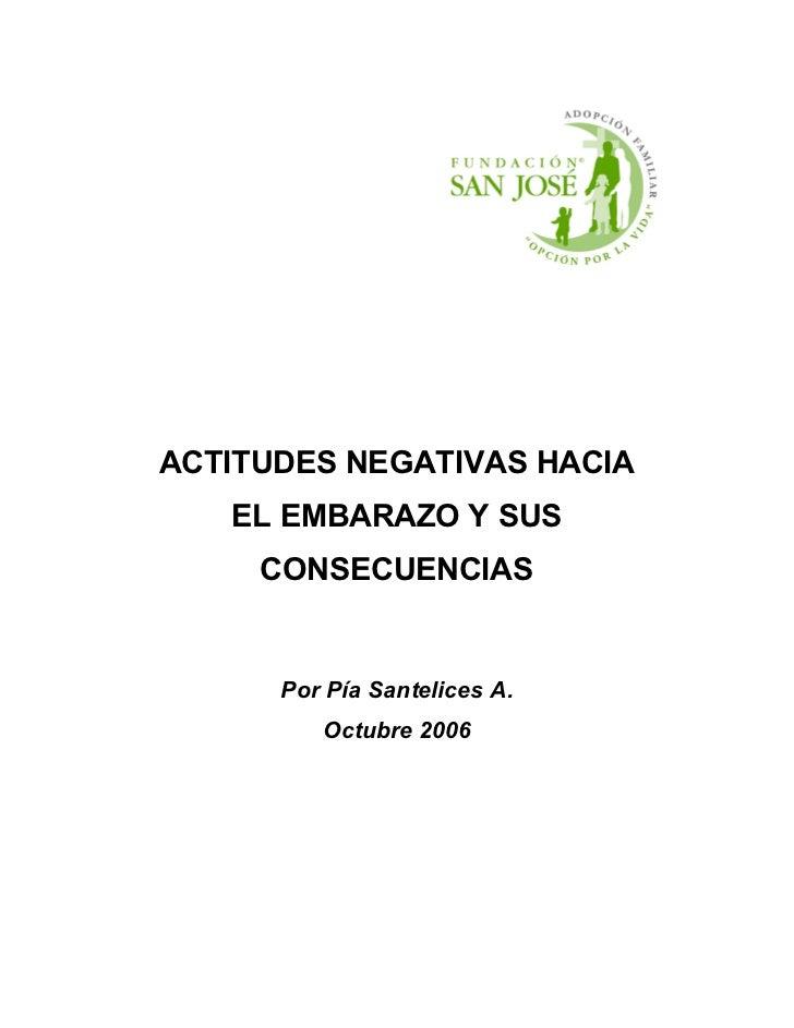 ACTITUDES NEGATIVAS HACIA    EL EMBARAZO Y SUS      CONSECUENCIAS         Por Pía Santelices A.          Octubre 2006