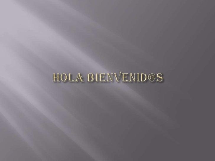 Hola Bienvenid@s<br />