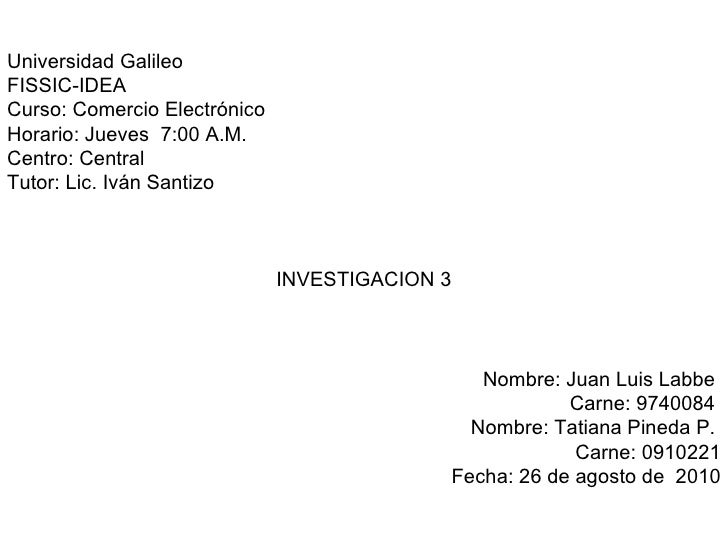 Universidad Galileo  FISSIC-IDEA  Curso: Comercio Electrónico  Horario: Jueves  7:00 A.M.  Centro: Central  Tutor: Lic. Iv...