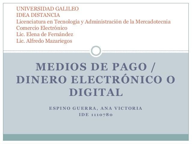 MEDIOS DE PAGO / DINERO ELECTRÓNICO O DIGITAL E S P I N O G U E R R A , A N A V I C T O R I A I D E 1 1 1 0 7 8 0 UNIVERSI...