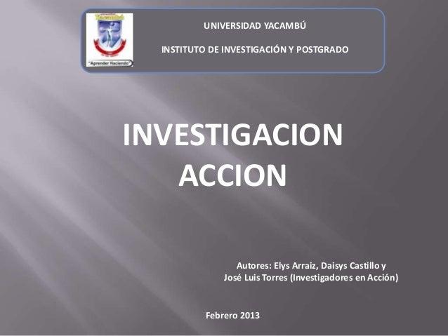 UNIVERSIDAD YACAMBÚ  INSTITUTO DE INVESTIGACIÓN Y POSTGRADOINVESTIGACION   ACCION                  Autores: Elys Arraiz, D...
