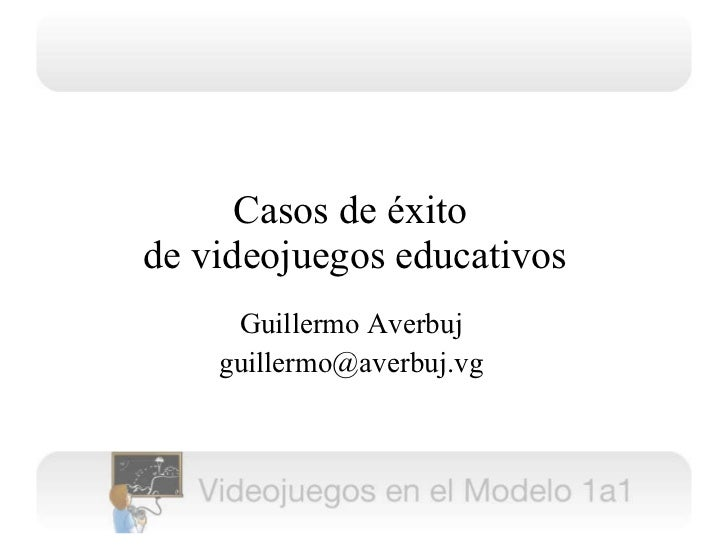 Casos de éxito  de videojuegos educativos Guillermo Averbuj [email_address]