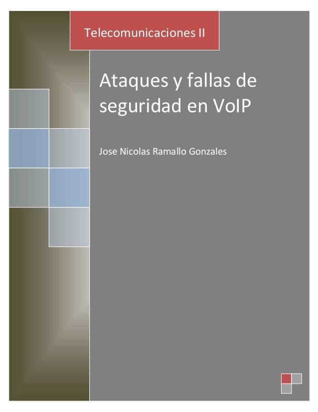 Telecomunicaciones II  Ataques y fallas de  seguridad en VoIP  Jose Nicolas Ramallo Gonzales