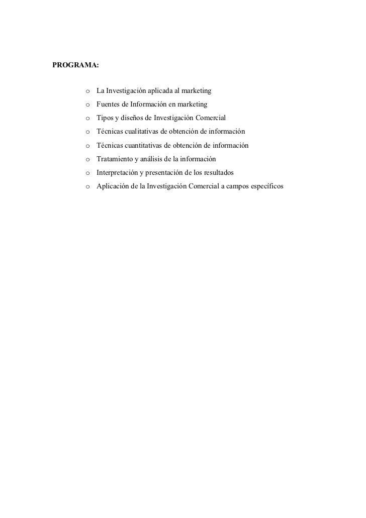 PROGRAMA:      o La Investigación aplicada al marketing      o Fuentes de Información en marketing      o Tipos y diseños ...