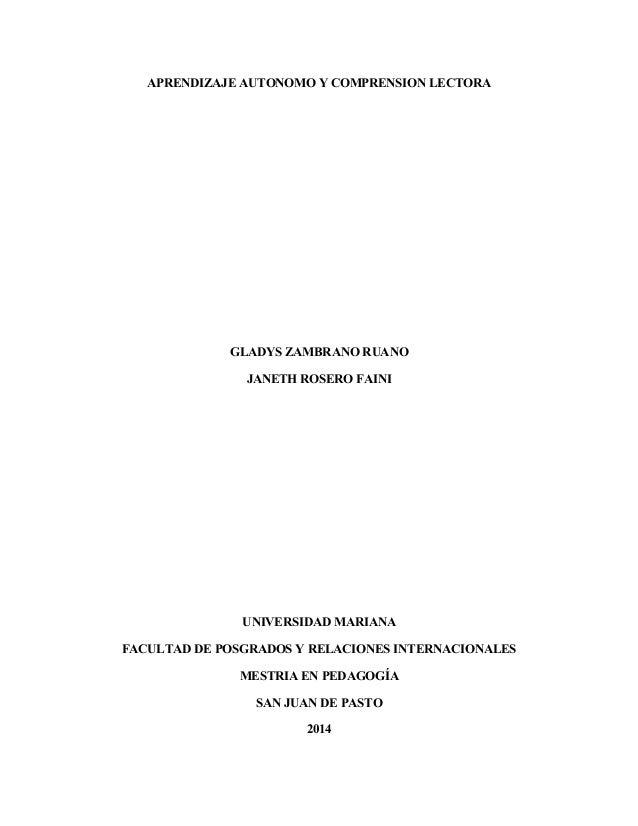 APRENDIZAJE AUTONOMO Y COMPRENSION LECTORA  GLADYS ZAMBRANO RUANO JANETH ROSERO FAINI  UNIVERSIDAD MARIANA FACULTAD DE POS...