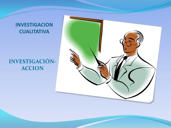 INVESTIGACION CUALITATIVA <br />INVESTIGACIÓN-ACCION<br />