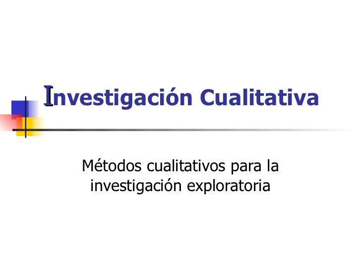 I nvestigación Cualitativa Métodos cualitativos para la investigación exploratoria