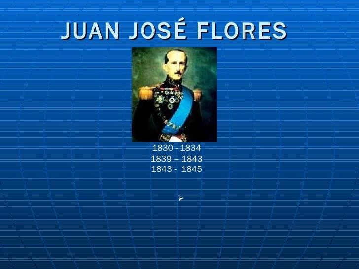 JUAN JOSÉ FLORES 1830 - 1834 1839 – 1843 1843 -  1845