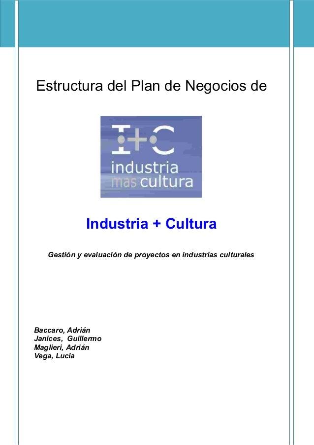 Estructura del Plan de Negocios de Industria + Cultura Gestión y evaluación de proyectos en industrias culturales Baccaro,...