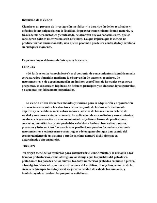 Definición de la ciencia Ciencia es un proceso de investigación metódico y la descripción de los resultados y métodos de i...