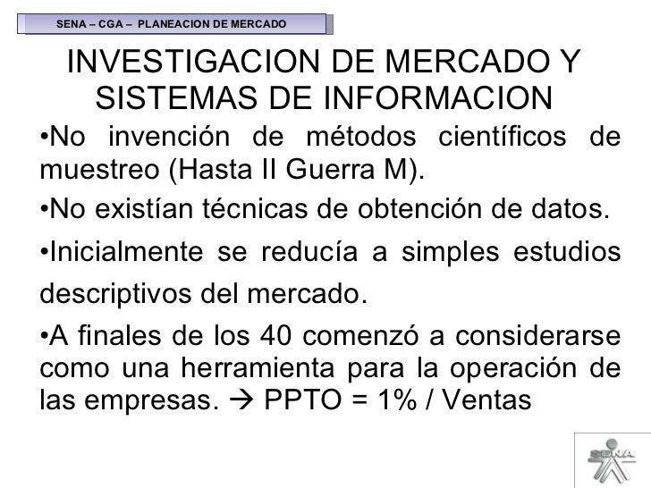 INVESTIGACION DE MERCADO Y SISTEMAS DE INFORMACION <ul><li>No invención de métodos científicos de muestreo (Hasta II Guerr...