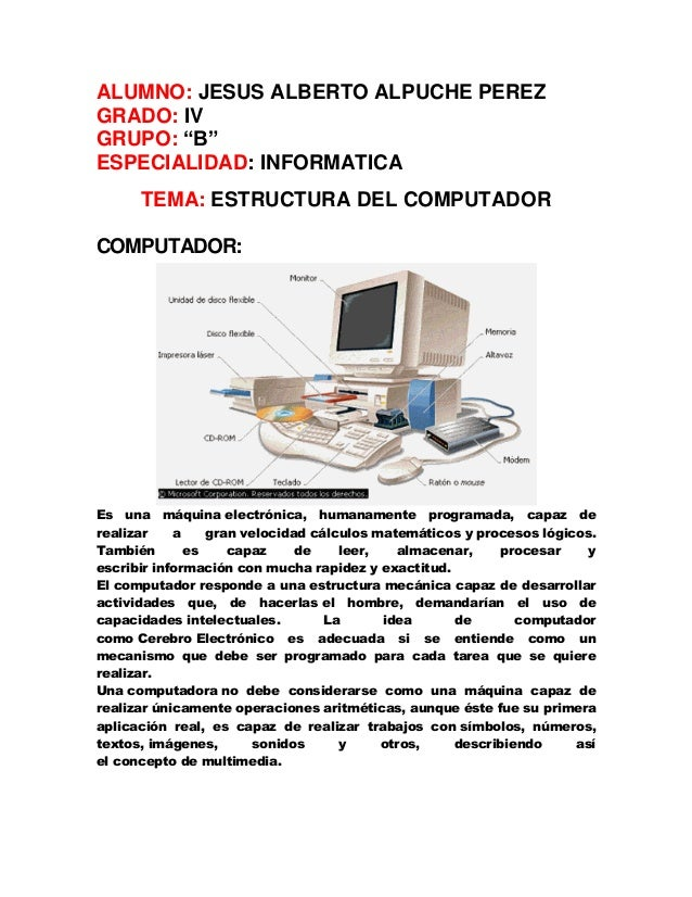 """ALUMNO: JESUS ALBERTO ALPUCHE PEREZ GRADO: IV GRUPO: """"B"""" ESPECIALIDAD: INFORMATICA TEMA: ESTRUCTURA DEL COMPUTADOR COMPUTA..."""