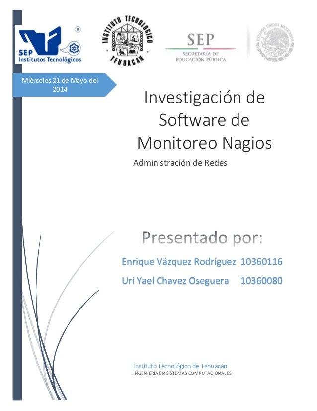 Miércoles 21 de Mayo del 2014 Investigación de Software de Monitoreo Nagios Administración de Redes Instituto Tecnológico ...