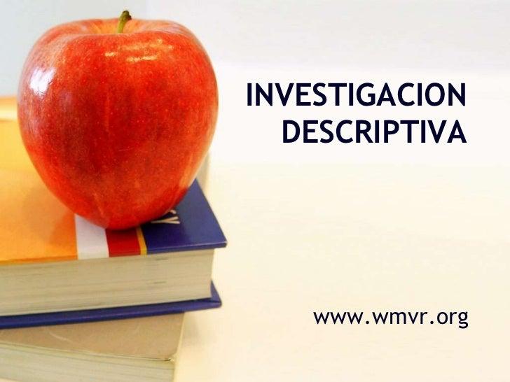 INVESTIGACION DESCRIPTIVA<br />www.wmvr.org<br />