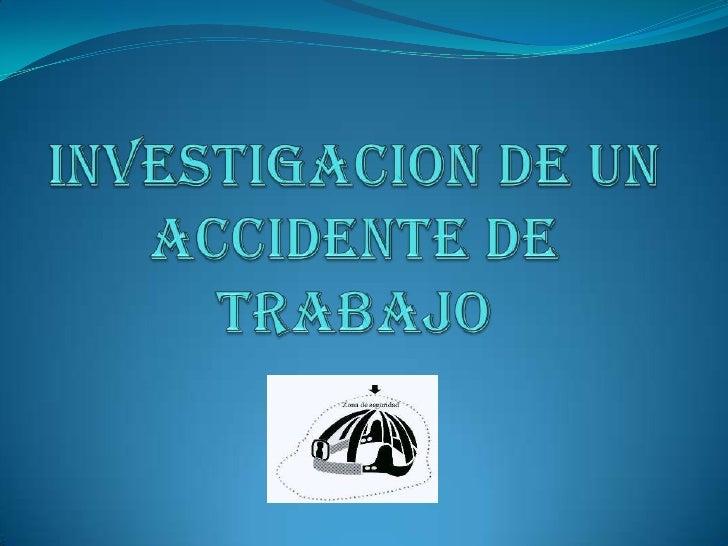 Investigacion de un accidente de trabajo <br />