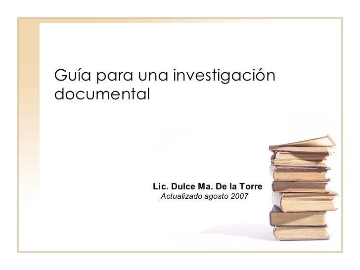 Guía para una investigación documental  Lic. Dulce Ma. De la Torre Actualizado agosto 2007