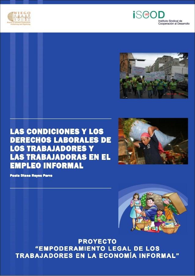 LAS CONDICIONES Y LOSDERECHOS LABORALES DELOS TRABAJADORES YLAS TRABAJADORAS EN ELEMPLEO INFORMALPaola Diana Reyes Parra  ...