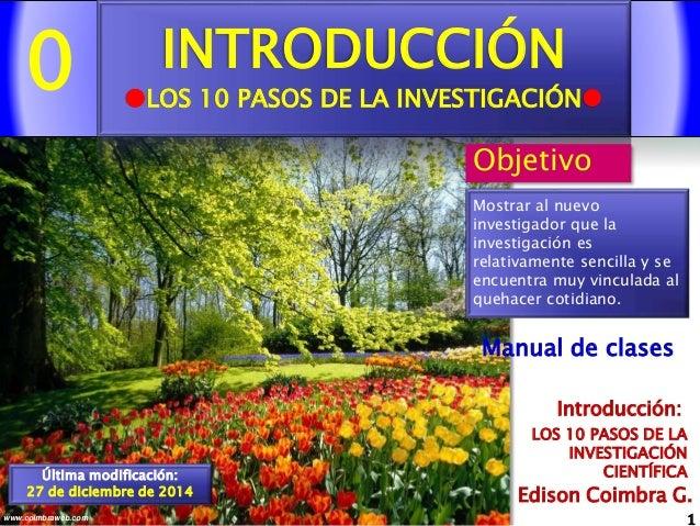 0 1www.coimbraweb.com Edison Coimbra G. LOS 10 PASOS DE LA INVESTIGACIÓN CIENTÍFICA Introducción: Manual de clases INTRODU...