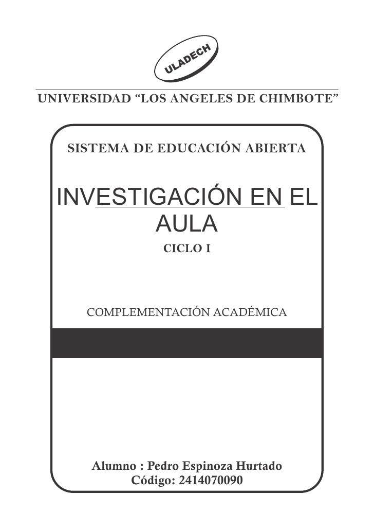 """UNIVERSIDAD """"LOS ANGELES DE CHIMBOTE""""   SISTEMA DE EDUCACIÓN ABIERTA  INVESTIGACIÓN EN EL         AULA                 CIC..."""